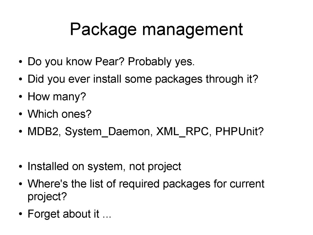 Package management ● Do you know Pear? Probably...