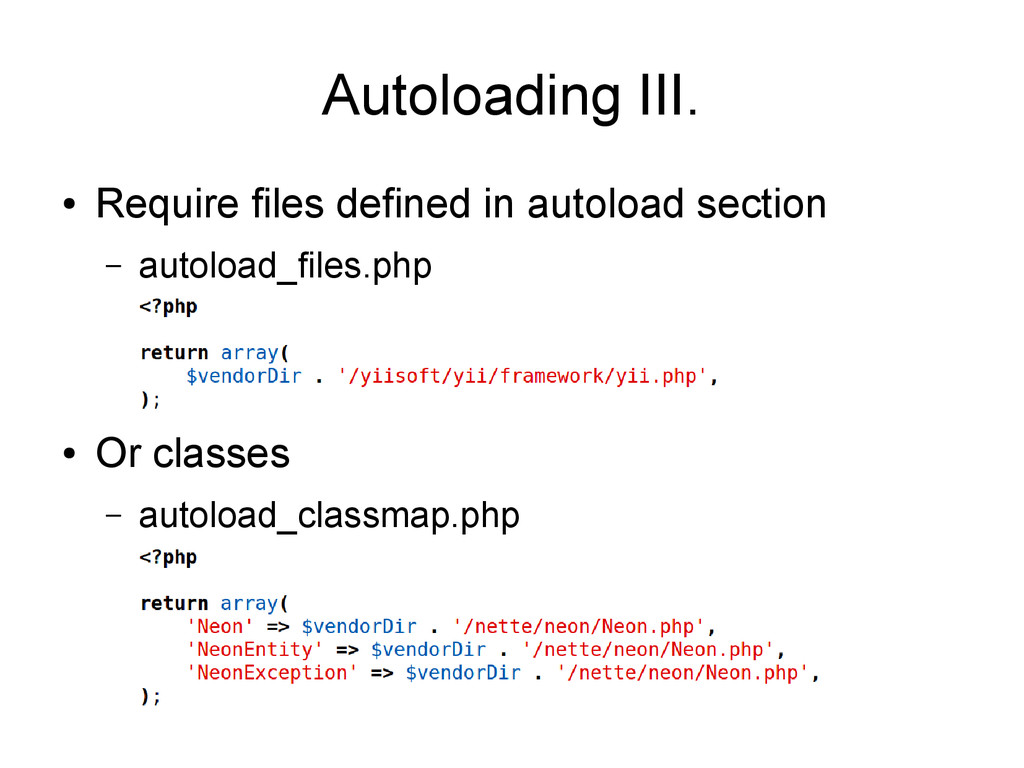 Autoloading III. ● Require files defined in aut...