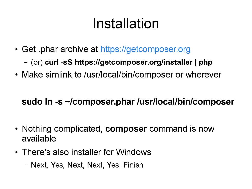 Installation ● Get .phar archive at https://get...