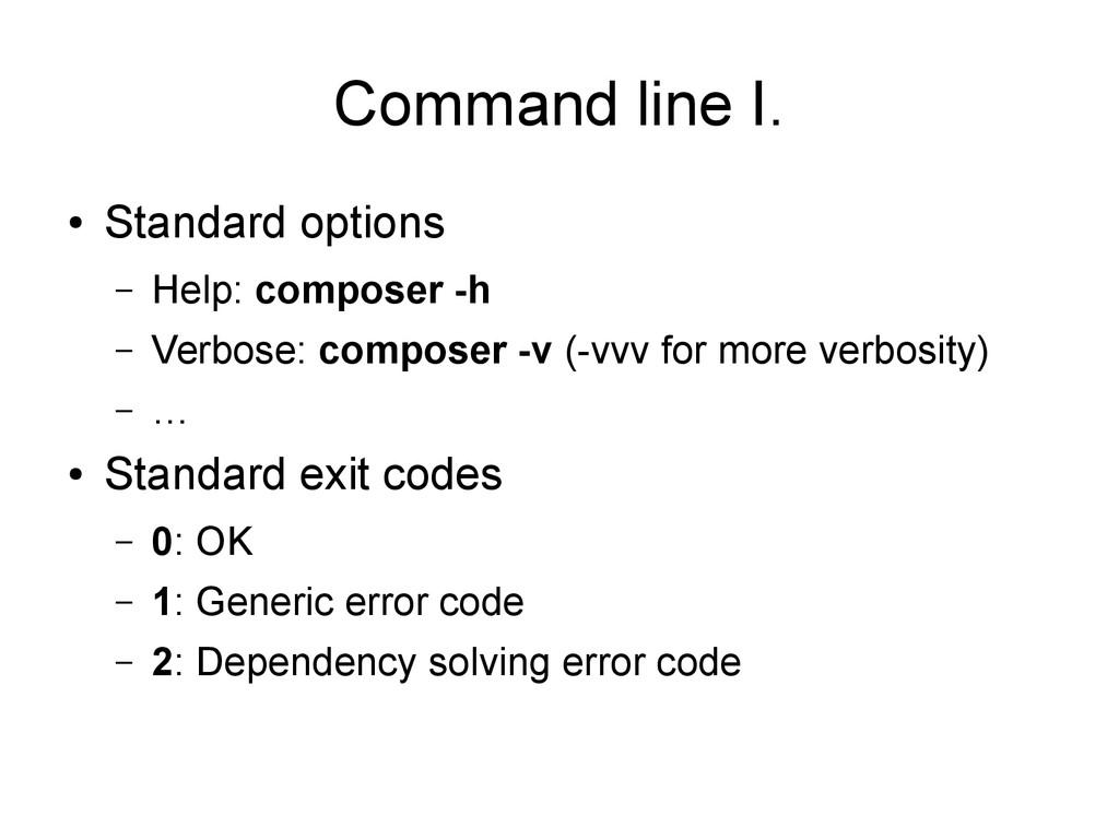 Command line I. ● Standard options – Help: comp...