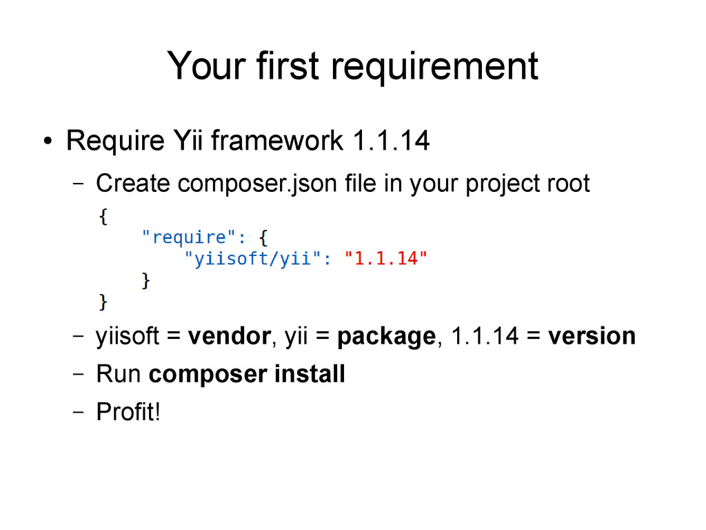 Your first requirement ● Require Yii framework ...