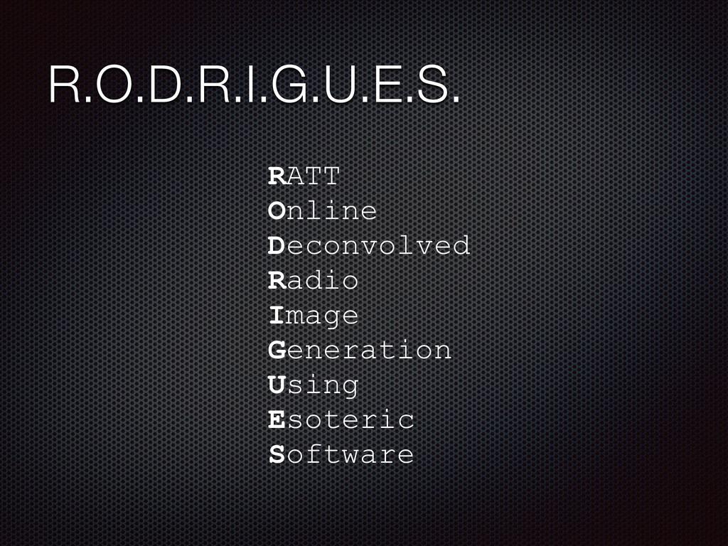 R.O.D.R.I.G.U.E.S. RATT Online Deconvolved Radi...