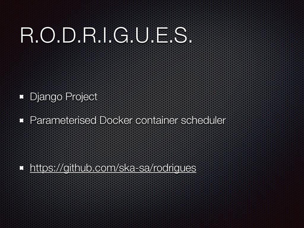 R.O.D.R.I.G.U.E.S. Django Project Parameterised...