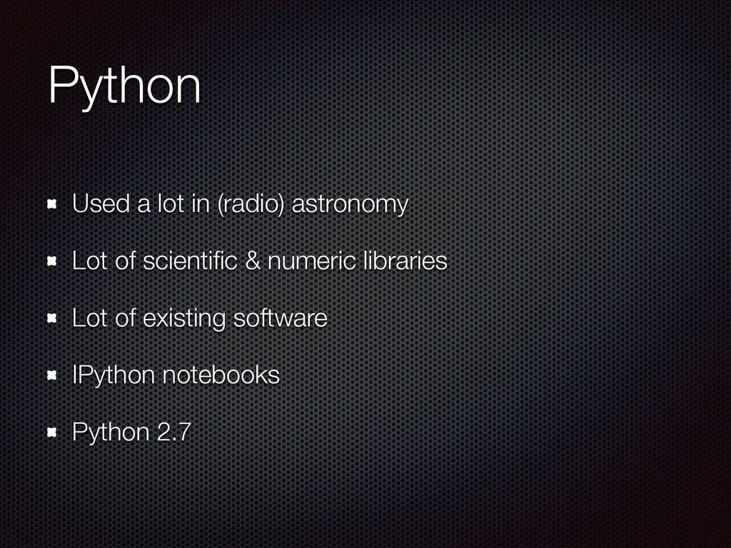 Python Used a lot in (radio) astronomy Lot of s...