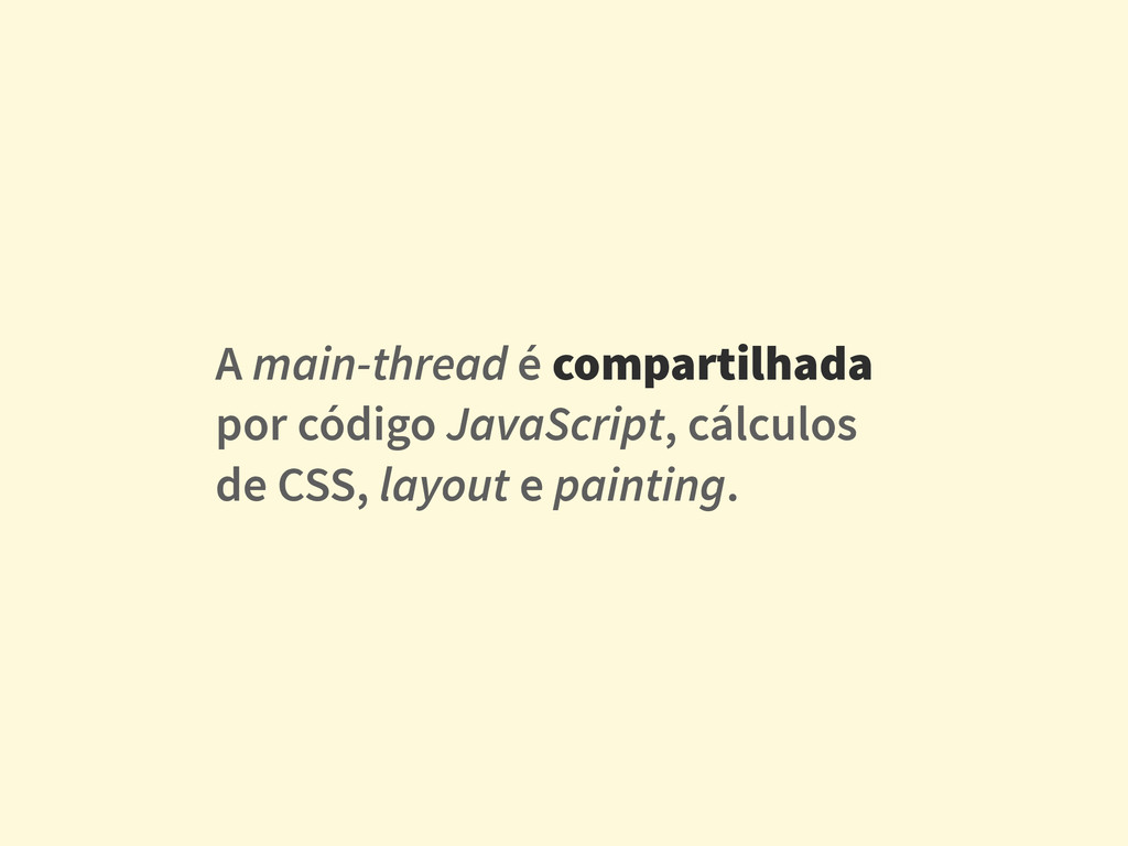 A main-thread é compartilhada por código JavaSc...