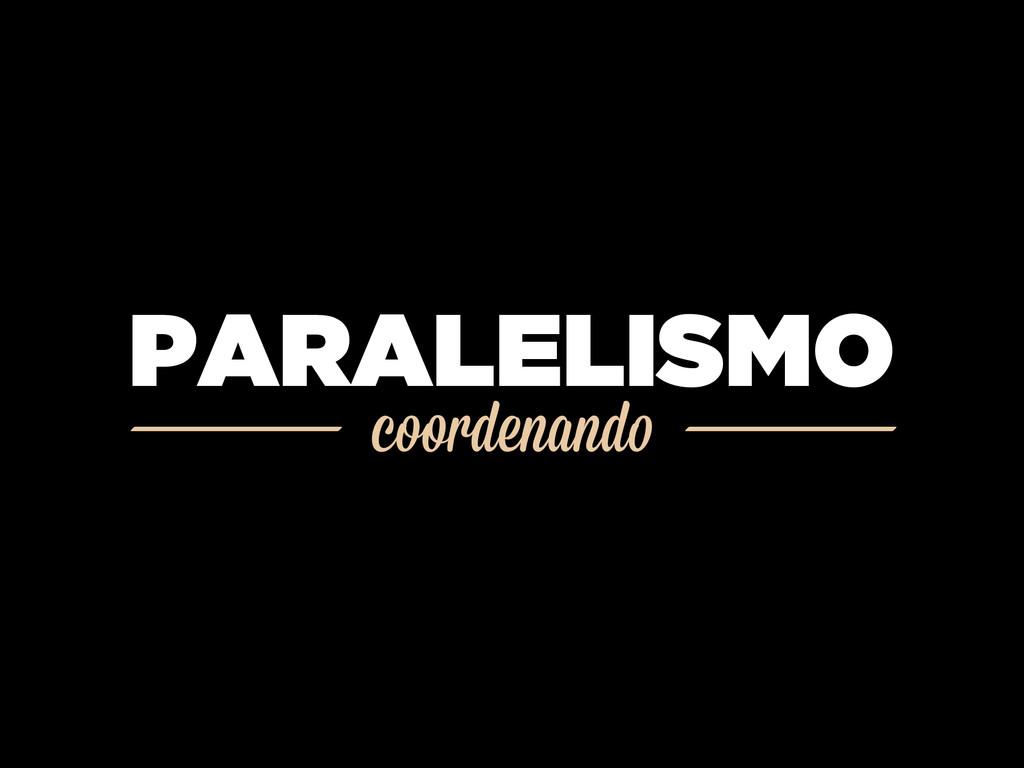 coordenando PARALELISMO