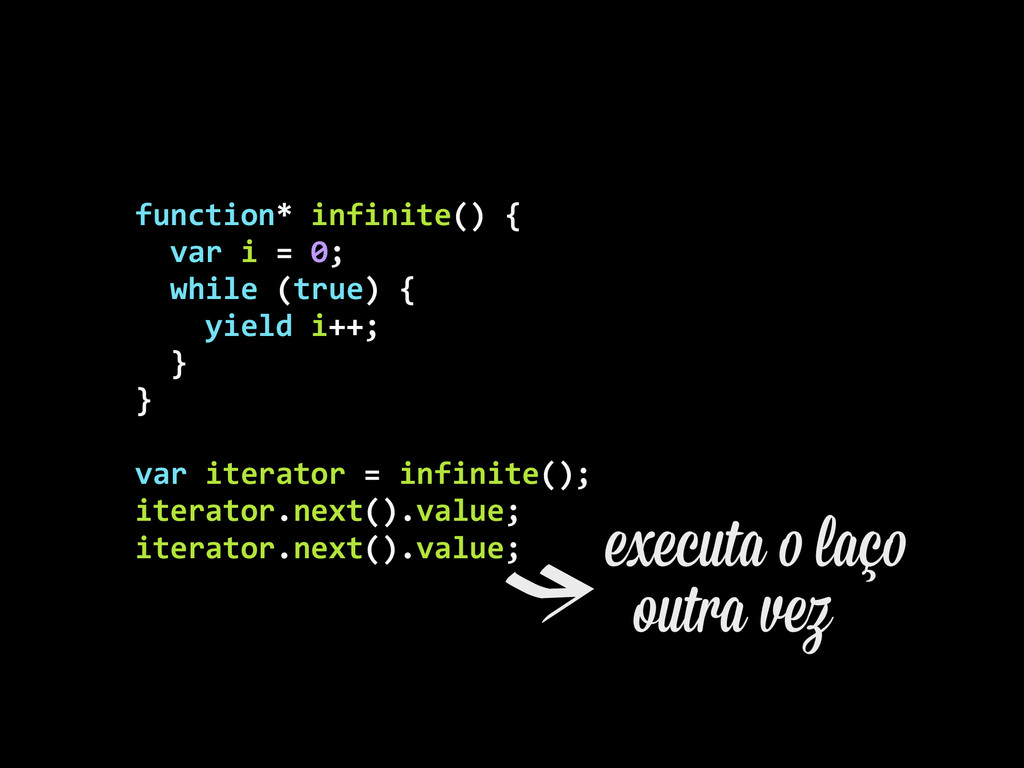 function* infinite() {    var ...