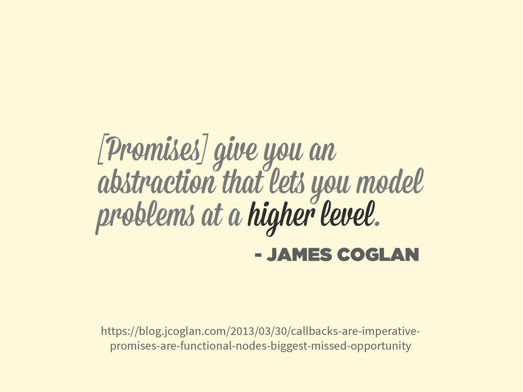[Promises] give you an abstraction that lets you...