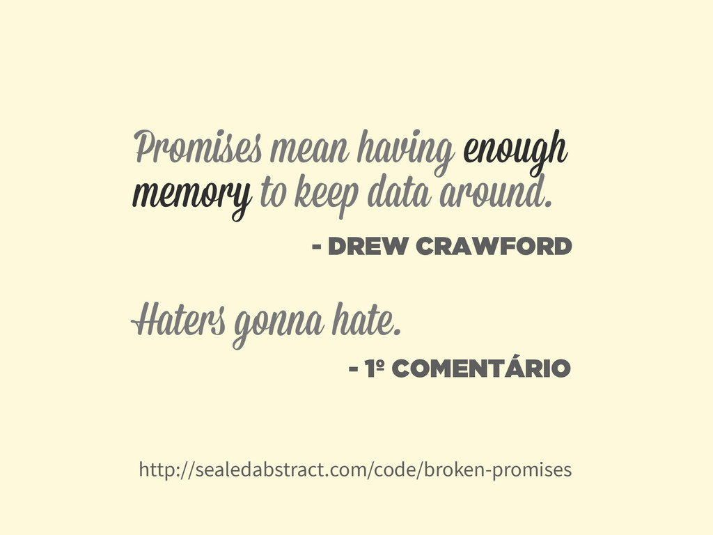 Promises mean having enough memory to keep data...