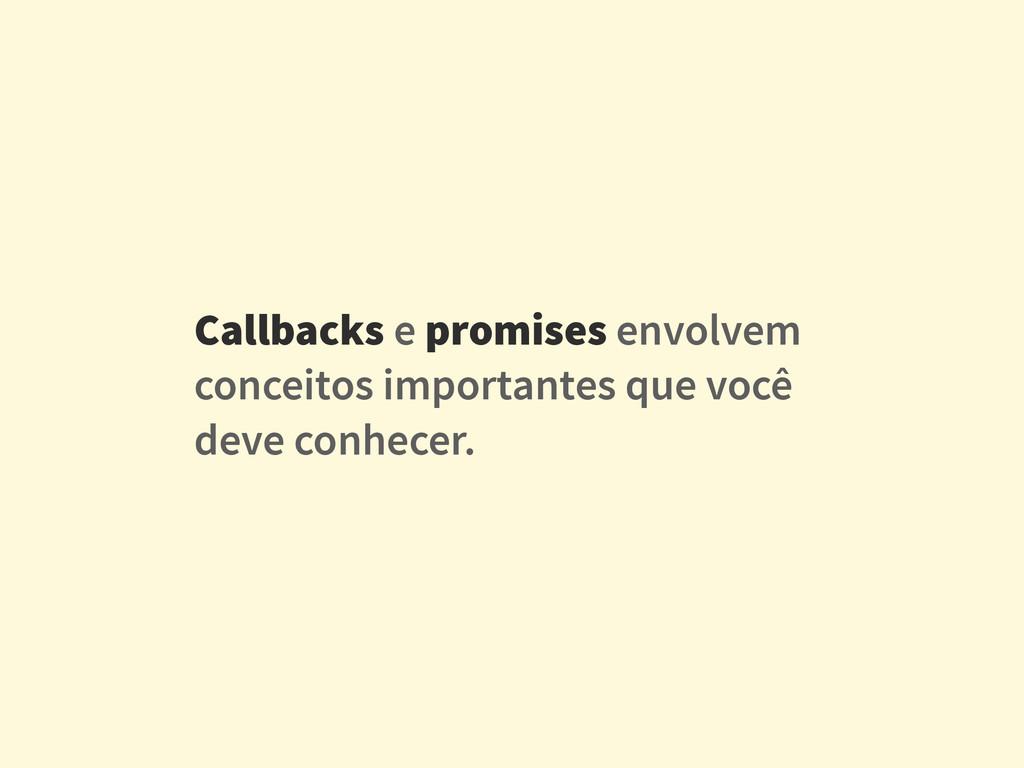 Callbacks e promises envolvem conceitos importa...
