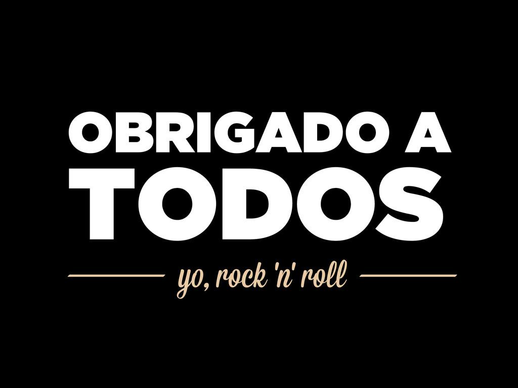 yo, rock 'n' roll OBRIGADO A TODOS