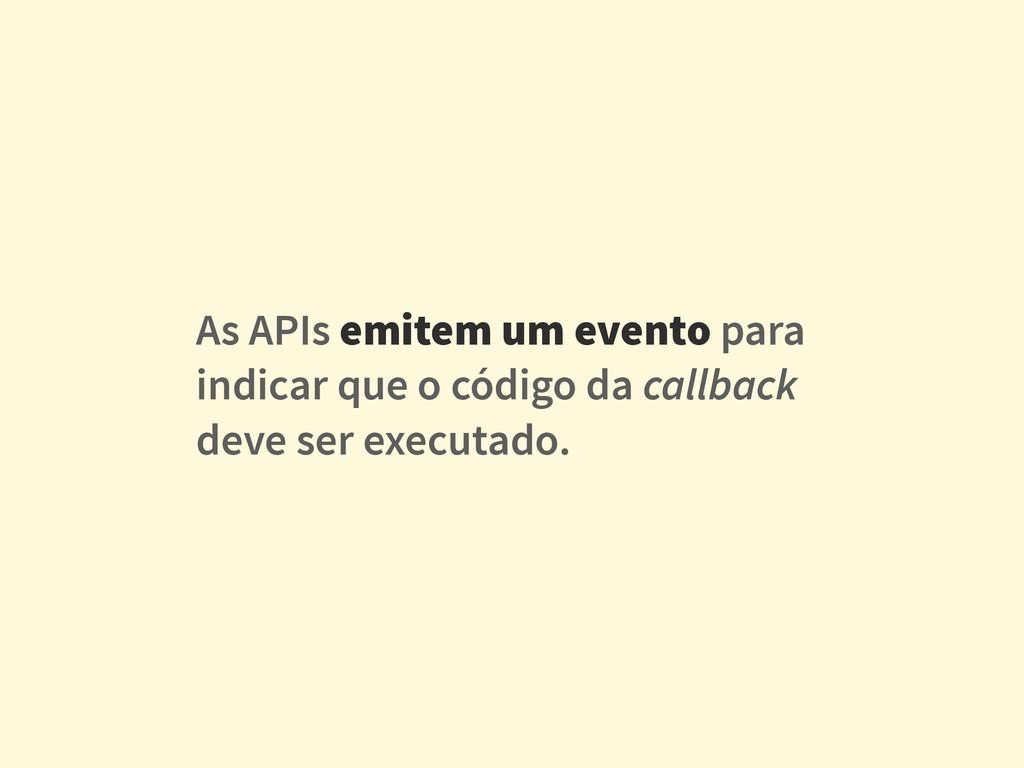 As APIs emitem um evento para indicar que o cód...