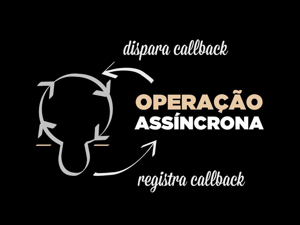 registra callback dispara callback OPERAÇÃO ASSÍ...