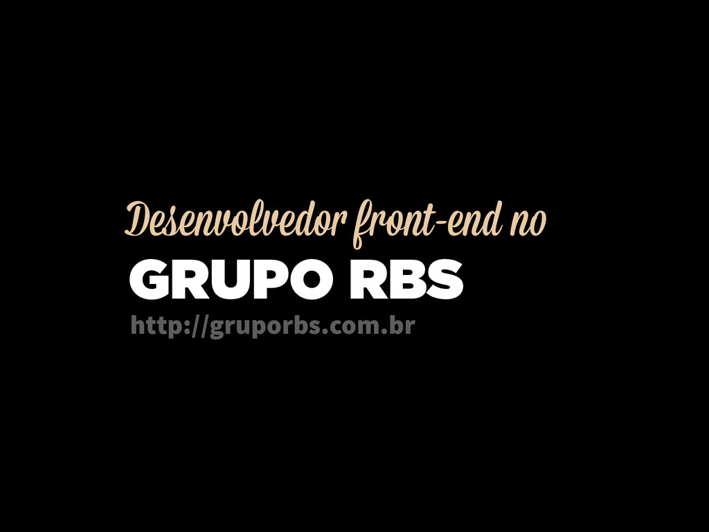 Desenvolvedor front-end no GRUPO RBS http://gru...