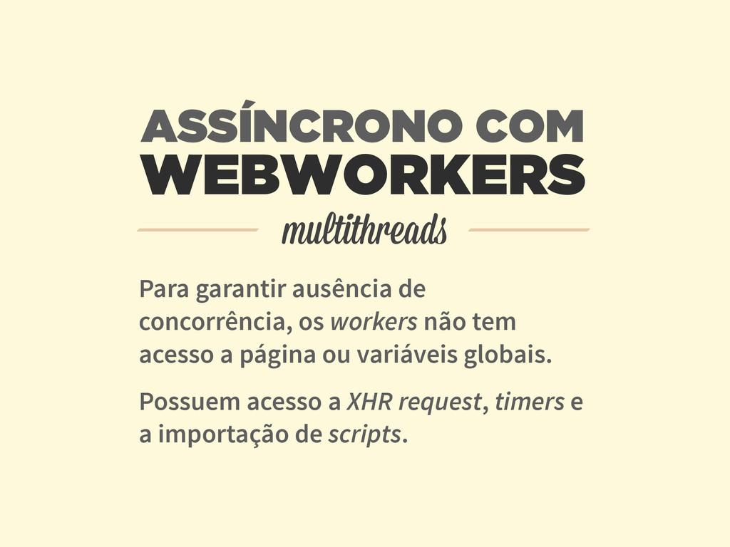 WEBWORKERS Para garantir ausência de concorrênc...