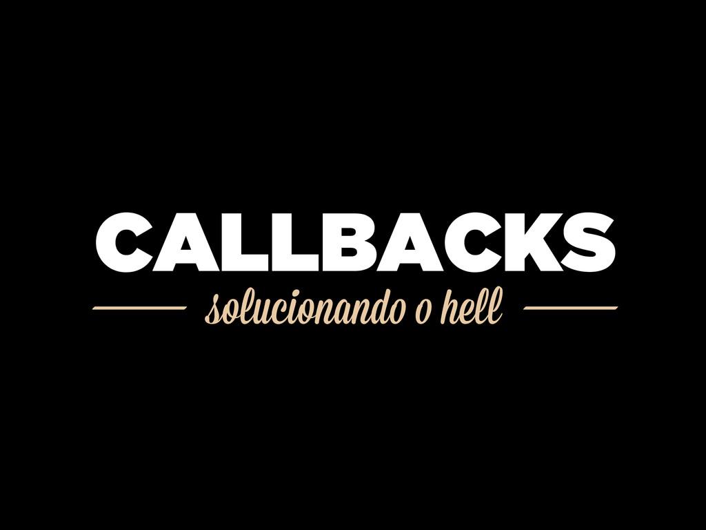 solucionando o hell CALLBACKS