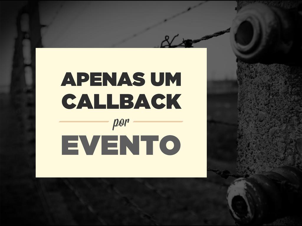 APENAS UM EVENTO por CALLBACK
