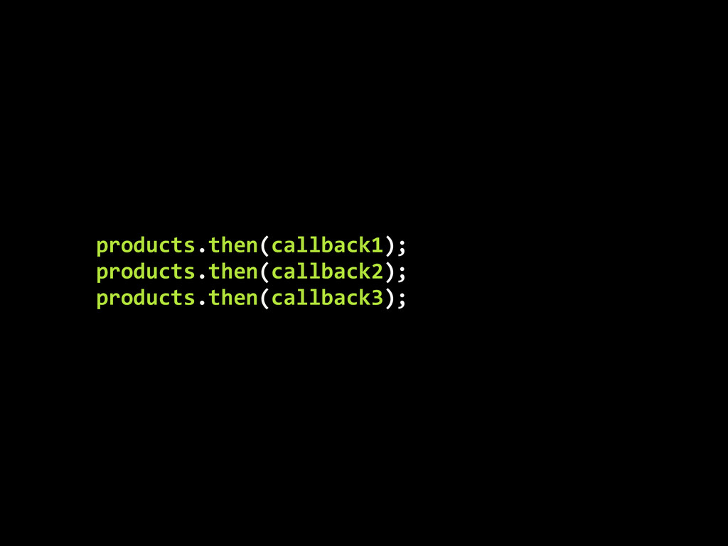 products.then(callback1);	