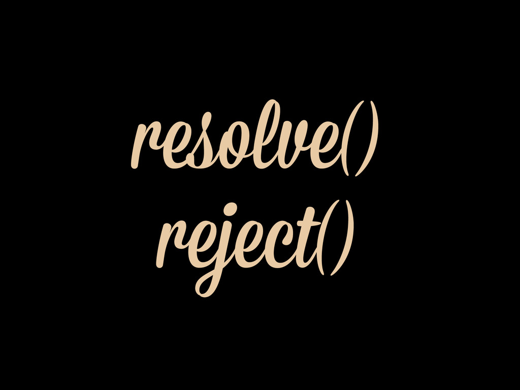 resolve() reject()