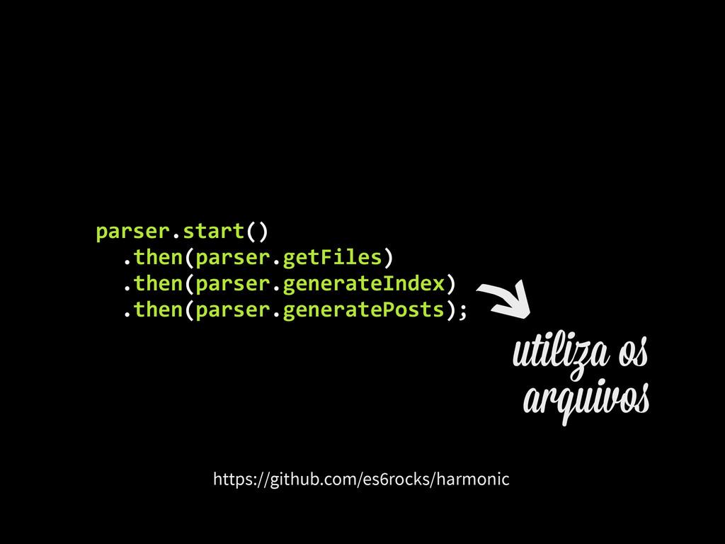 parser.start()    .then(parser.getFiles)...