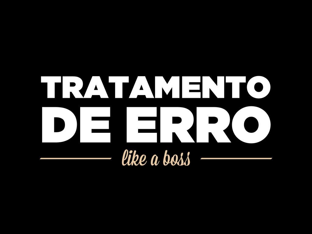 like a boss TRATAMENTO DE ERRO