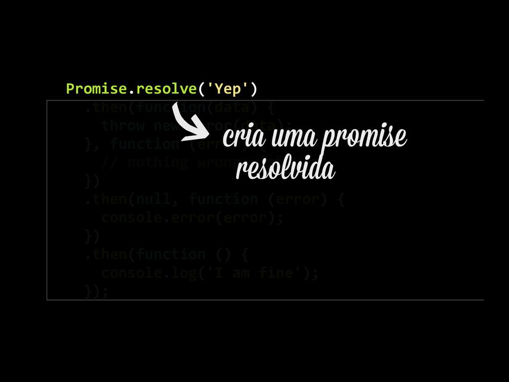 Promise.resolve('Yep')    .then(functi...