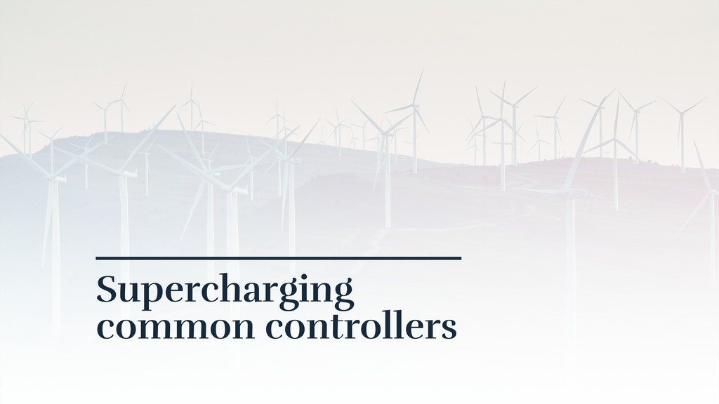 Supercharging common controllers