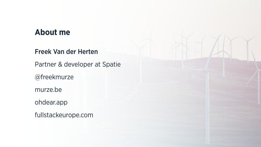 About me Freek Van der Herten Partner & develop...