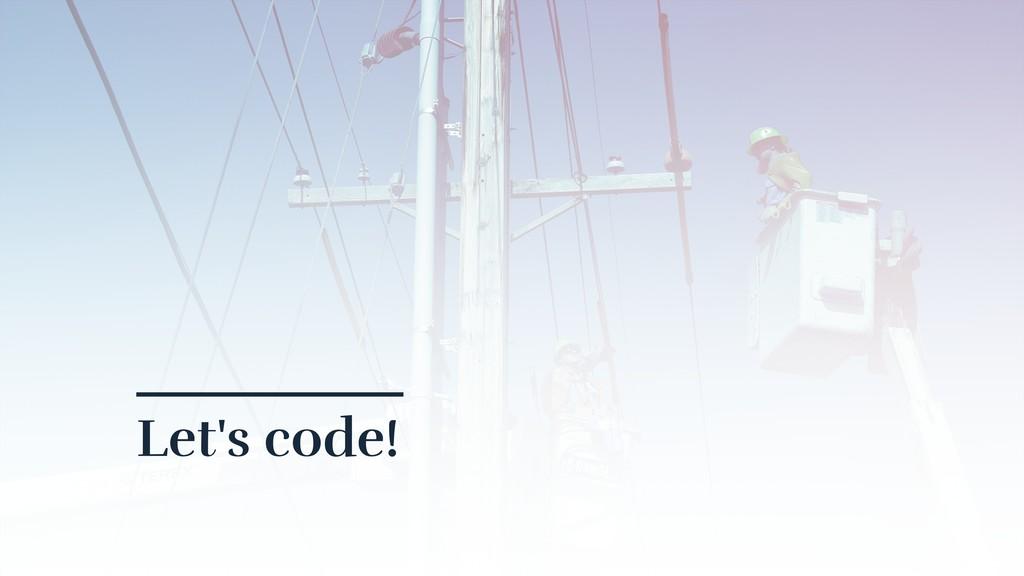 Let's code!