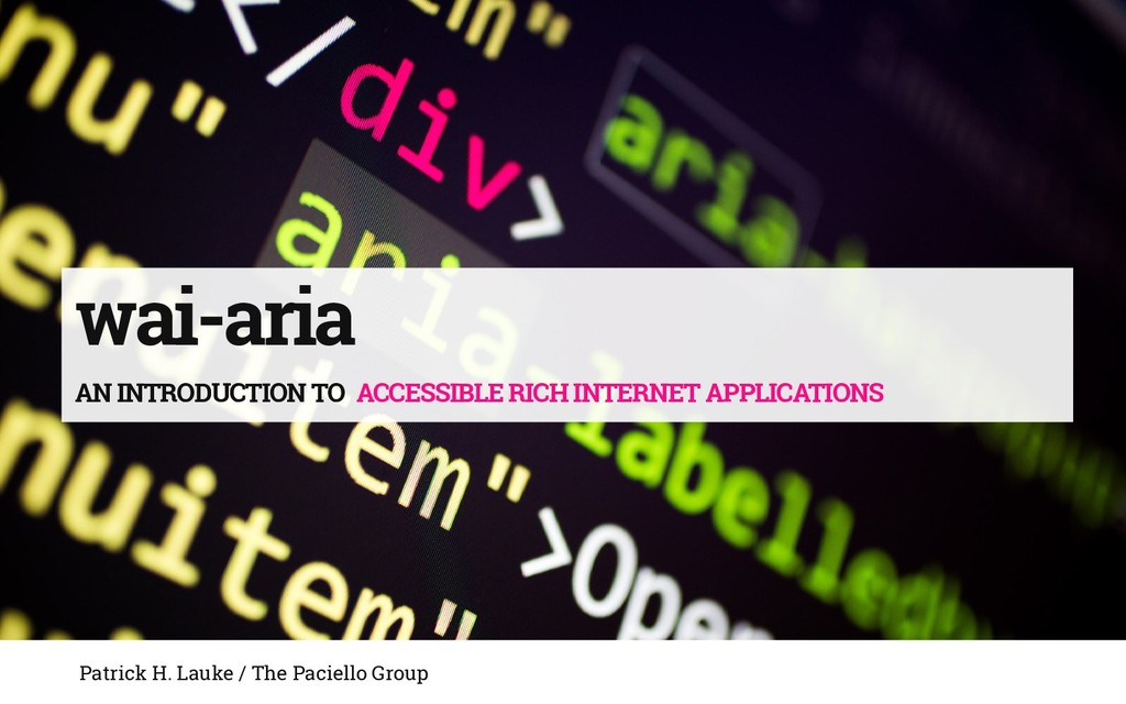 wai-aria AN INTRODUCTION TO ACCESSIBLE RICH INT...