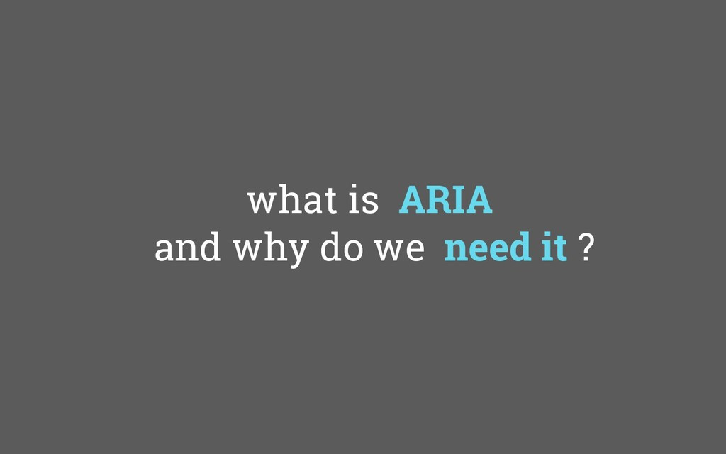 what is ARIA and why do we need it ?