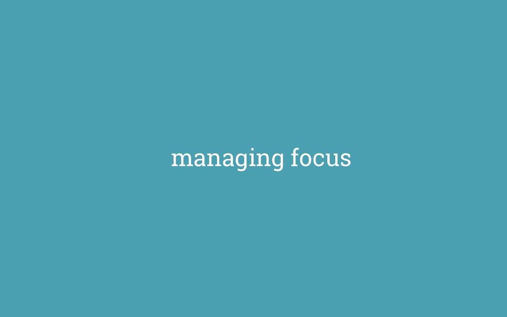 managing focus