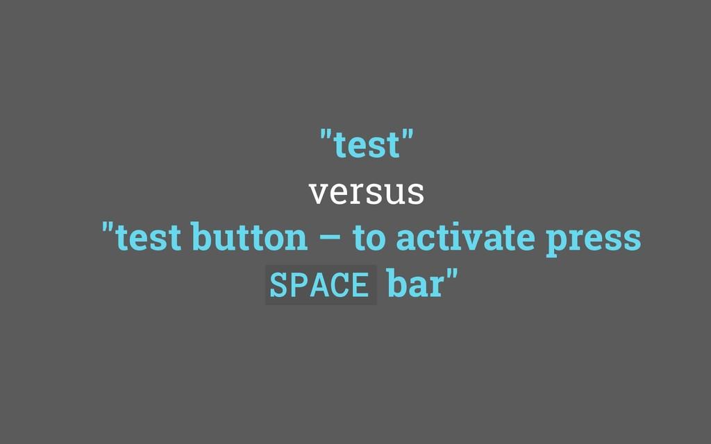 """test"" versus ""test button – to activate press ..."