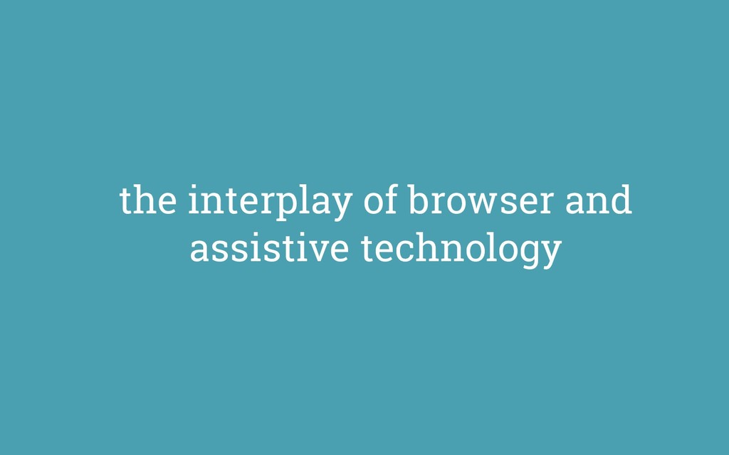 the interplay of browser and assistive technolo...