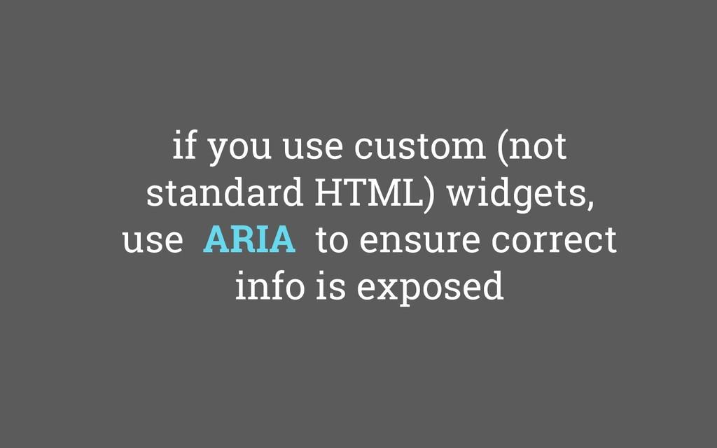 if you use custom (not standard HTML) widgets, ...