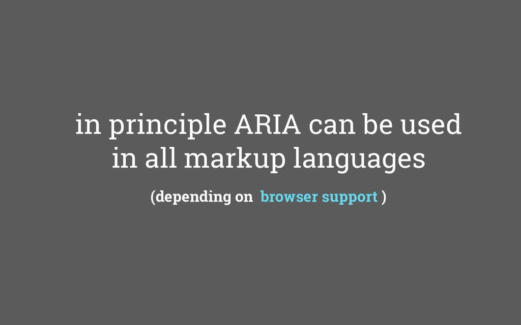 in principle ARIA can be used in all markup lan...