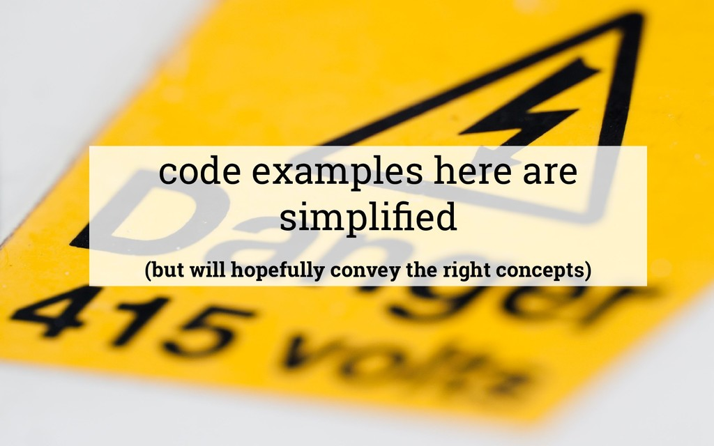 code examples here are simplified (but will hope...