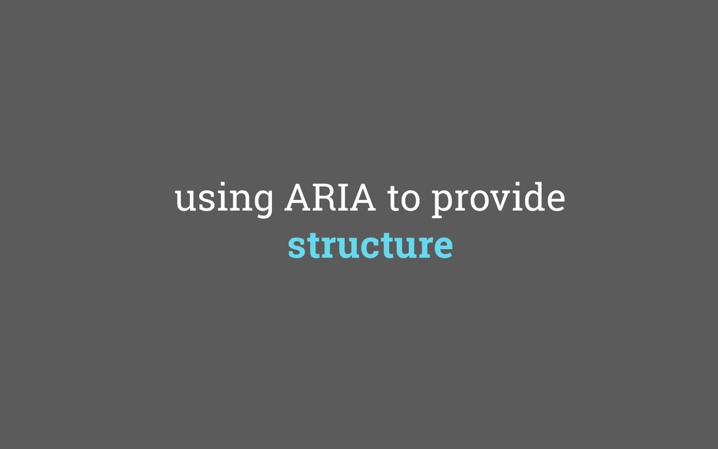 using ARIA to provide structure