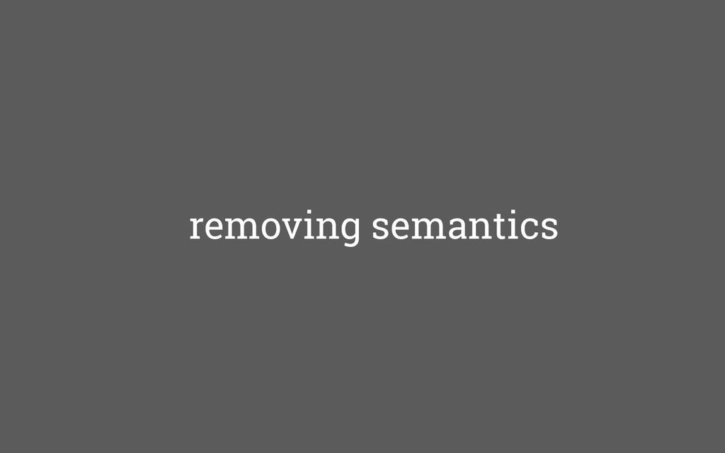 removing semantics