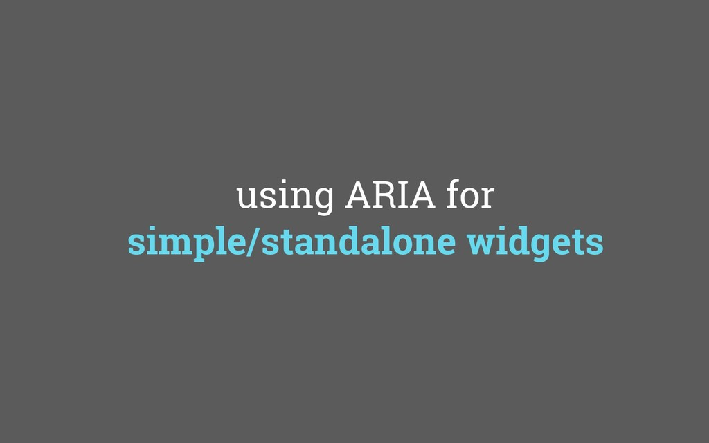 using ARIA for simple/standalone widgets
