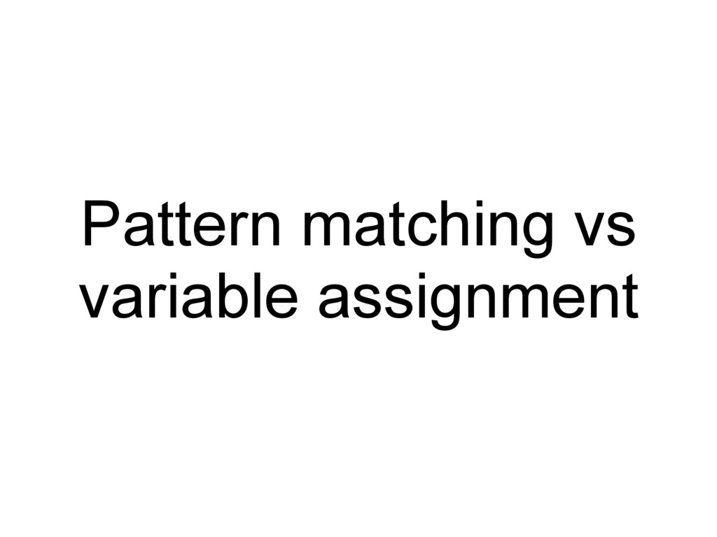 Pattern matching vs variable assignment