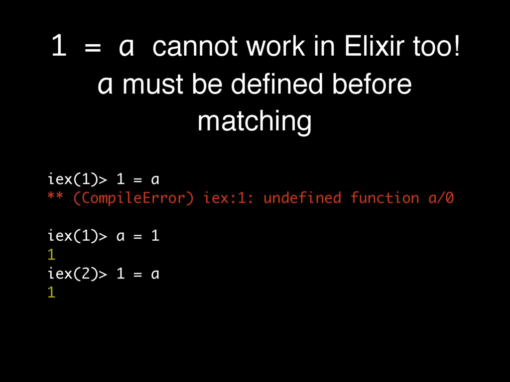 1 = a cannot work in Elixir too! a must be defi...