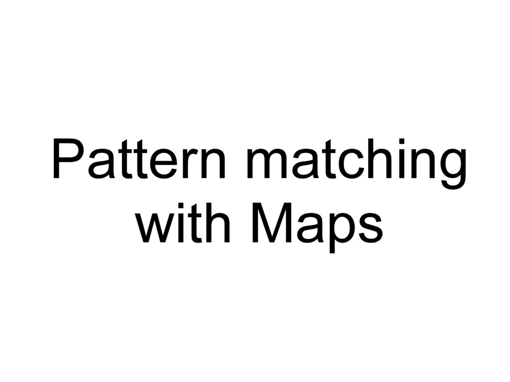 Pattern matching with Maps
