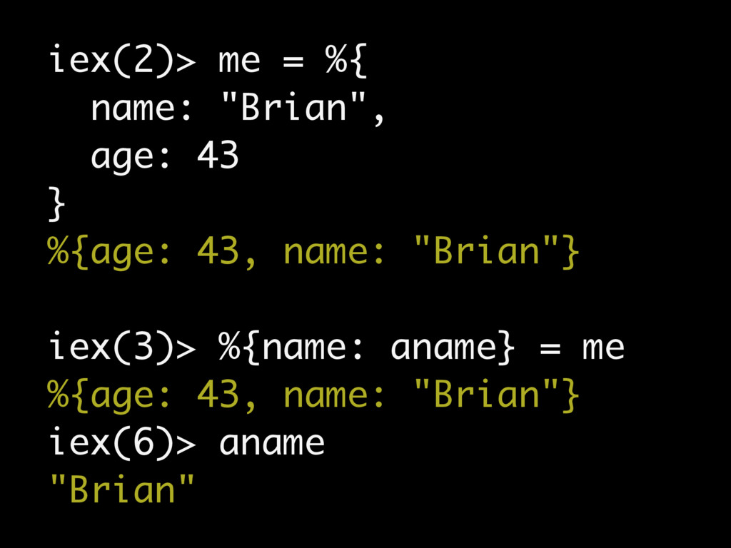 "iex(2)> me = %{ name: ""Brian"", age: 43 } %{age:..."