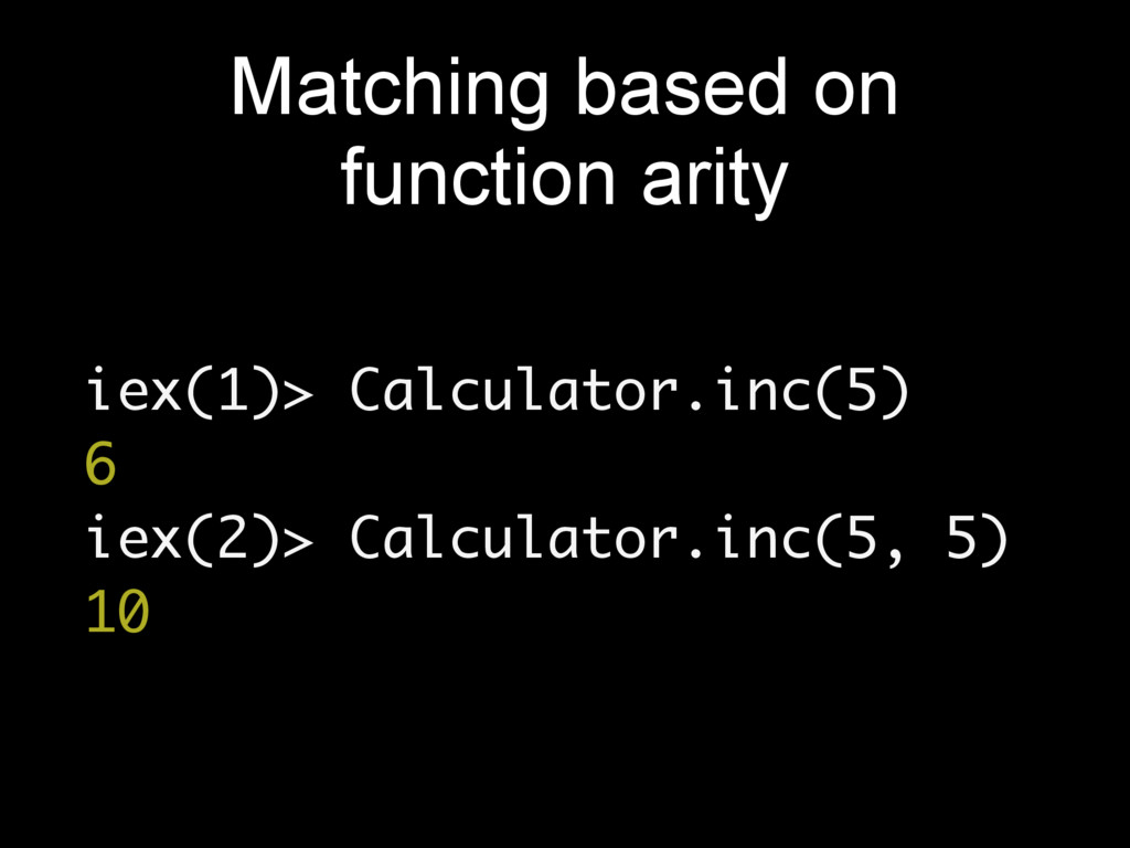 Matching based on function arity iex(1)> Calcul...