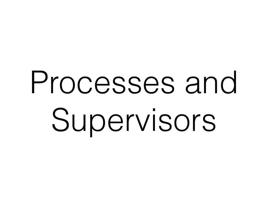 Processes and Supervisors