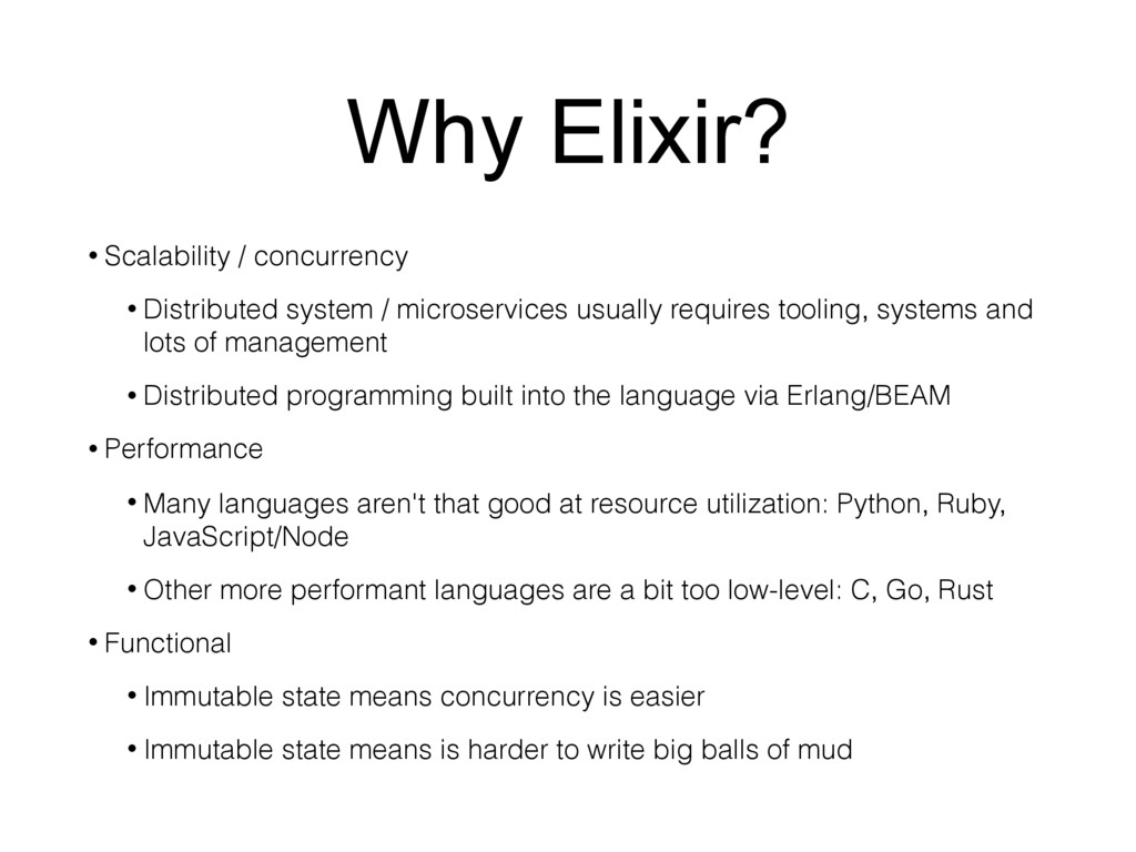 Why Elixir? • Scalability / concurrency • Distr...