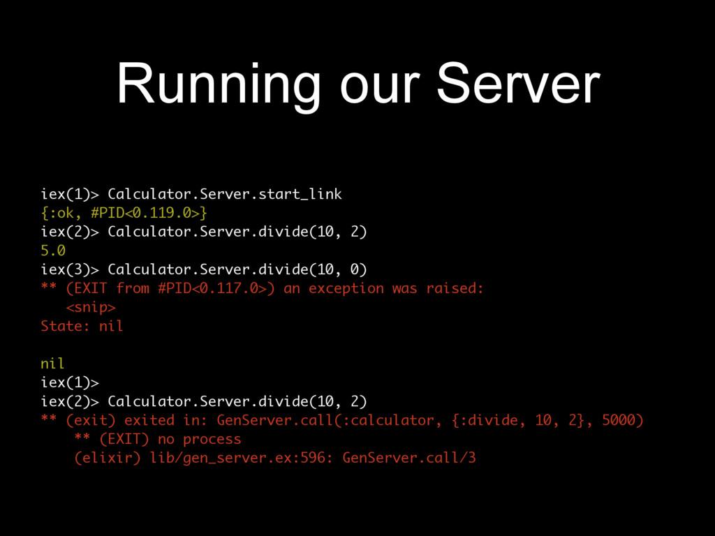 Running our Server iex(1)> Calculator.Server.st...