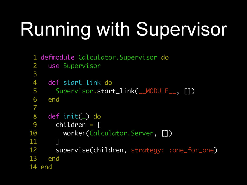 Running with Supervisor 1 defmodule Calculator....