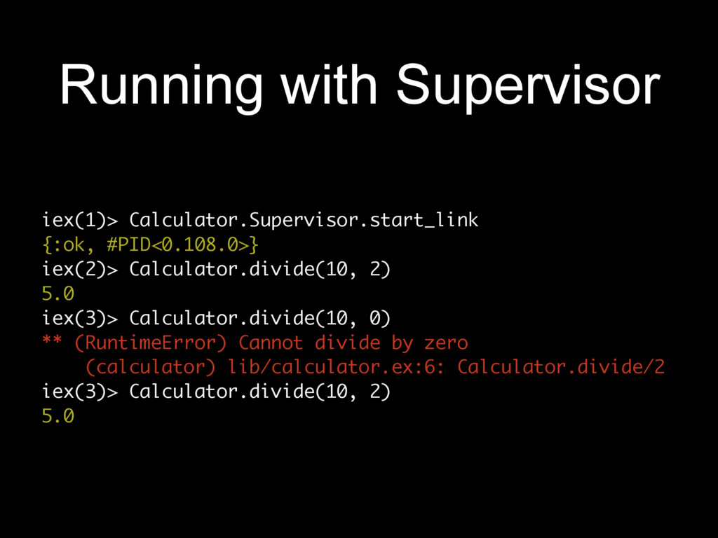 Running with Supervisor iex(1)> Calculator.Supe...